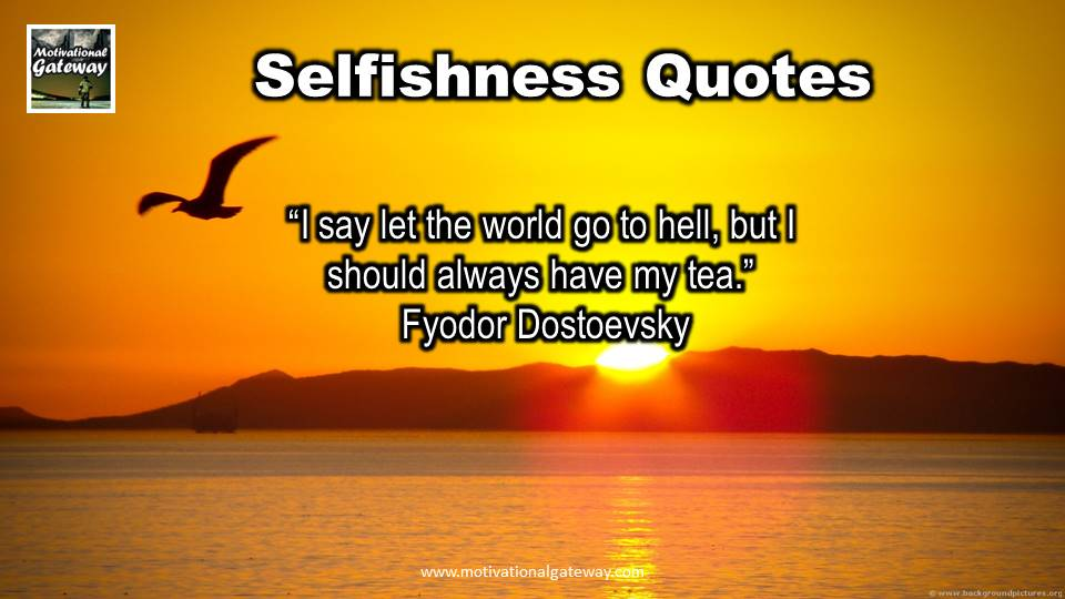 Selfishness 13 Quotes