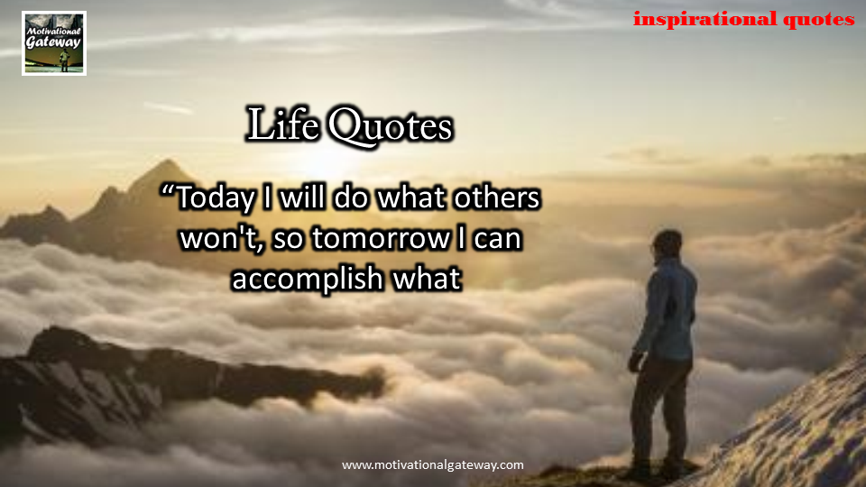 Today i will do what others,won't,so tomorrow i can accomplish what..