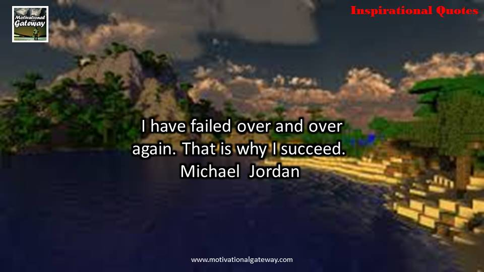 i have failed over and again. that is why i succeed.