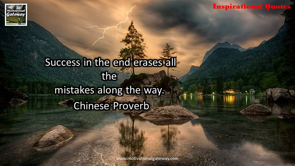 Success in the end erases all the mistakes along the way ..