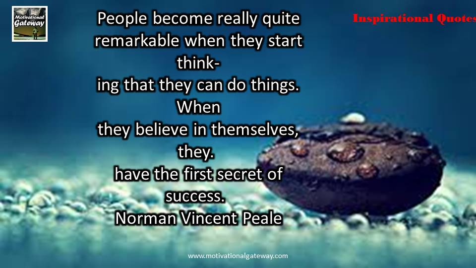 People become really quite remarkable when they start thinking that they can do things when they believe in themselves,they have first secret of success,,