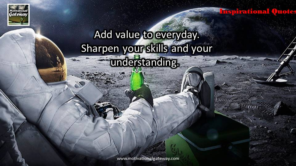"""And value to everyday sharpen your skill and your understanding"""