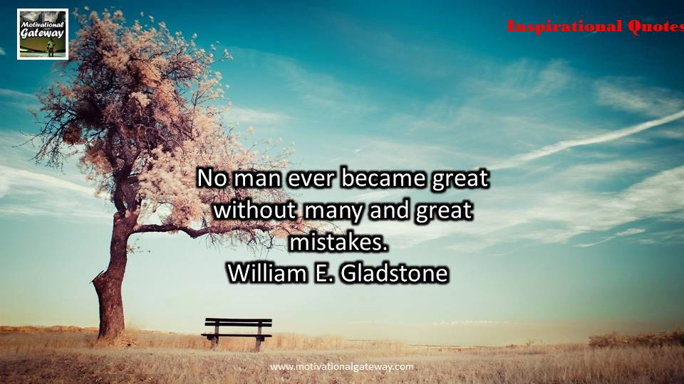No man ever became great without many and great mistakes